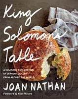 King Solomon's table : a culinary exploration of Jewish cooking from around the world /