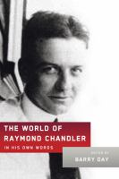 The world of Raymond Chandler : in his own words