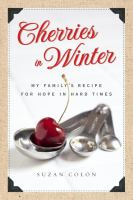 Cherries in winter : my family's recipe for hope in hard times