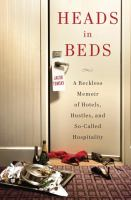 Cover Image for Heads in Beds: A Reckless Memoir of Hotels, Hustles, and So-Called Hospitality  by Jacob Tomsky