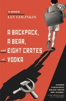 A backpack, a bear, and eight crates of vodka : a memoir