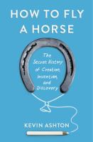 How to fly a horse : the secret history of creation, invention, and discovery