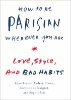 Cover of the book How to be Parisian wherever you are : love, style, and bad habits