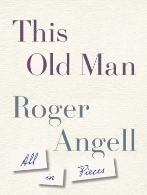 Cover Image for This Old Man: All in Pieces  by Roger Angell