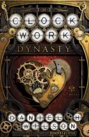book cover: The Clockwork Dynasty by Daniel H Wilson