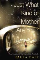 Book cover image - Just what kind of mother are you - Paula Daly