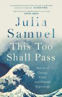 Title: This too shall pass : stories of change, crisis and hopeful beginnings Author:Samuel, Julia