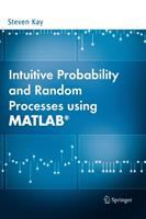 Intuitive probability and random processes using MATLAB [electronic resource]