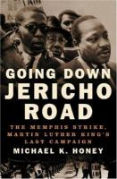 Going down Jericho Road : the Memphis strike, Martin Luther King's last campaign