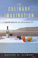 The culinary imagination : from myth to modernity