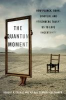 The quantum moment : how Planck, Bohr, Einstein, and Heisenberg taught us to love uncertainty