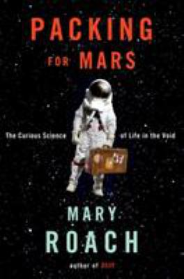 Cover Image for Packing for Mars: The Curious Science of Life in the Void by  Mary Roach