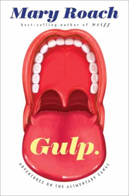 Cover Image for Gulp: Adventures on the Alimentary Canal by Mary Roach