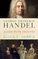 George Frideric Handel : a life with friends