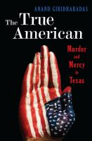 Cover of the book The true American : murder and mercy in Texas