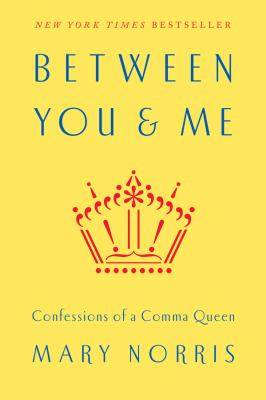 Cover Image for Between You & Me: Confessions of a Comma Queen by Mary Norris