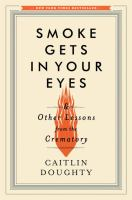Cover of the book Smoke gets in your eyes : and other lessons from the crematory