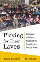 Playing for their lives : the global El Sistema movement for social change through music