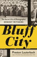 Bluff City : the secret life of photographer Ernest Withers /