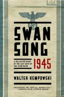 Swansong 1945 : a collective diary of the last days of the Third Reich