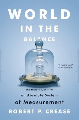 Book cover for World in the balance : the historic quest for an absolute system of measurement / Robert P. Crease
