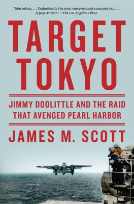 Cover Image for Target Tokyo: Jimmy Doolittle and the Raid that Avenged Pearl Harbor by James M. Scott