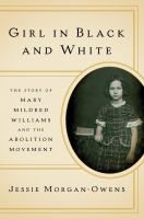 Girl in black and white : the story of Mary Mildred Williams and the abolition movement /