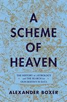 Title: A scheme of heaven : the history of astrology and the search for our destiny in data Author:Boxer, Alexander