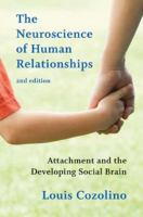 The neuroscience of human relationships : attachment and the developing social brain