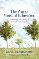 The way of mindful education : cultivating well-being in teachers and students