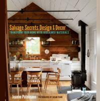 Salvage secrets design & decor : transform your home with reclaimed materials