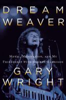 Dream weaver : a memoir; music, meditation, and my friendship with George Harrison