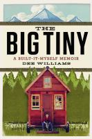 Cover of the book The big tiny : a built-it-myself memoir