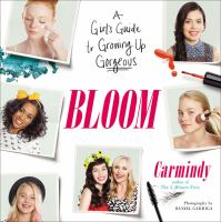 Bloom : a girl's guide to growing up gorgeous