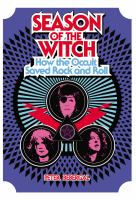 Season of the witch : how the occult saved rock and roll