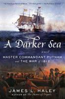 A Darker Sea: A Novel : Master Commandant Putnam and the War of 1812