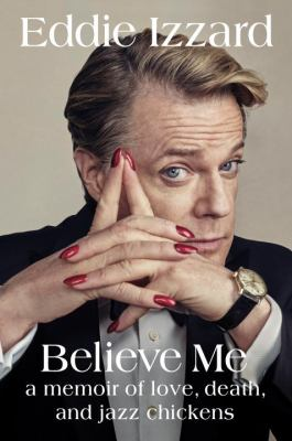 Cover Image for Believe Me: A Memoir of Love, Death, and Jazz Chickens by Eddie Izzard