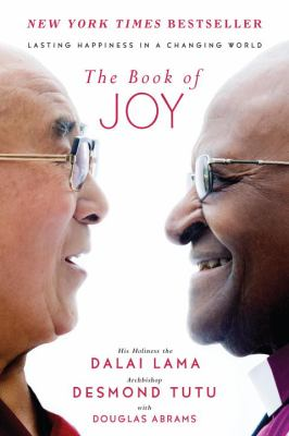 Cover Image for The Book of Joy: Lasting Happiness in a Changing World by His Holiness the Dalai Lama and Archbishop Desmond Tutu