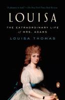 Louisa: The Extraordinary Life of Mrs. Adams by Louisa Thomas