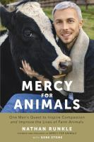 Mercy for animals : one man's quest to inspire compassion, and improve the lives of farm animals