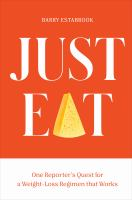 Title: Just eat : one reporter's quest for a weight-loss regimen that works Author:Estabrook, Barry