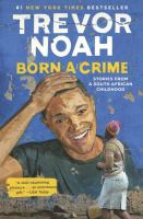 Cover Image for Born a Crime: Stories of a South African Childhood by Trevor Noah