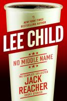 Cover Image for No Middle Name: The Complete Collected Jack Reacher Short Stories by Lee Child