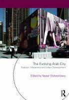 The evolving Arab city : tradition, modernity and urban development