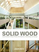 Solid wood : case studies in mass timber architecture, technology and design