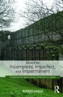 Allure of the incomplete, imperfect, and impermanent : designing and appreciating architecture as nature