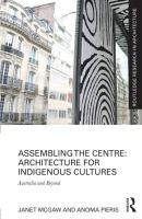 Assembling the centre : architecture for indigenous cultures : Australia and beyond