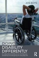 Doing disability differently : an alternative handbook on architecture, dis/ability and designing for everyday life