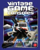 Vintage game consoles : an inside look at Apple, Atari, Commodore, Nintendo, and the greatest gaming platforms of all time