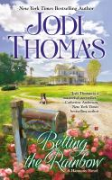 FICTION: Betting the rainbow / Jodi Thomas.
